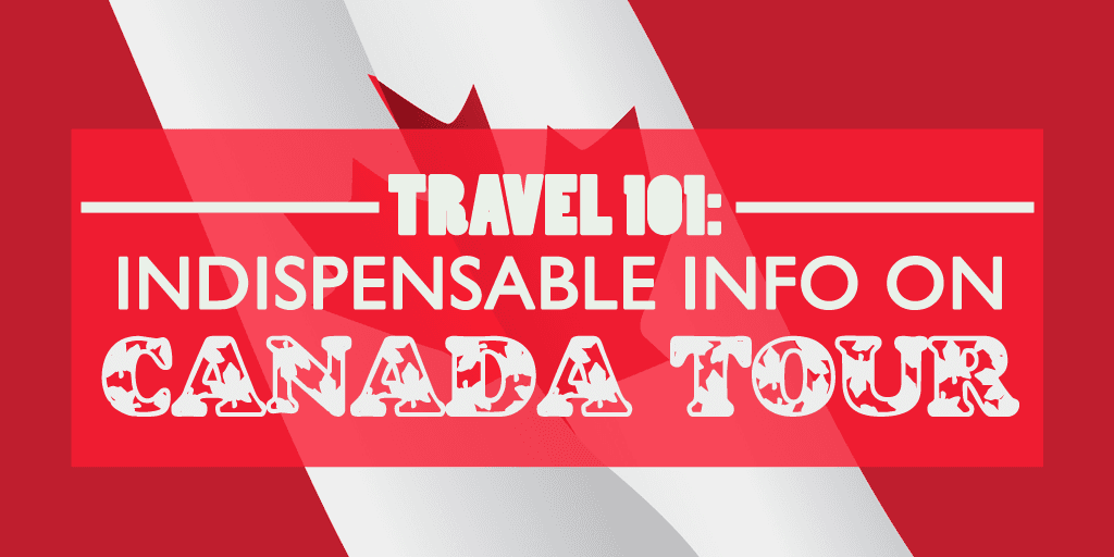 Photo of Travel 101: Indispensable Info on Canada Tour
